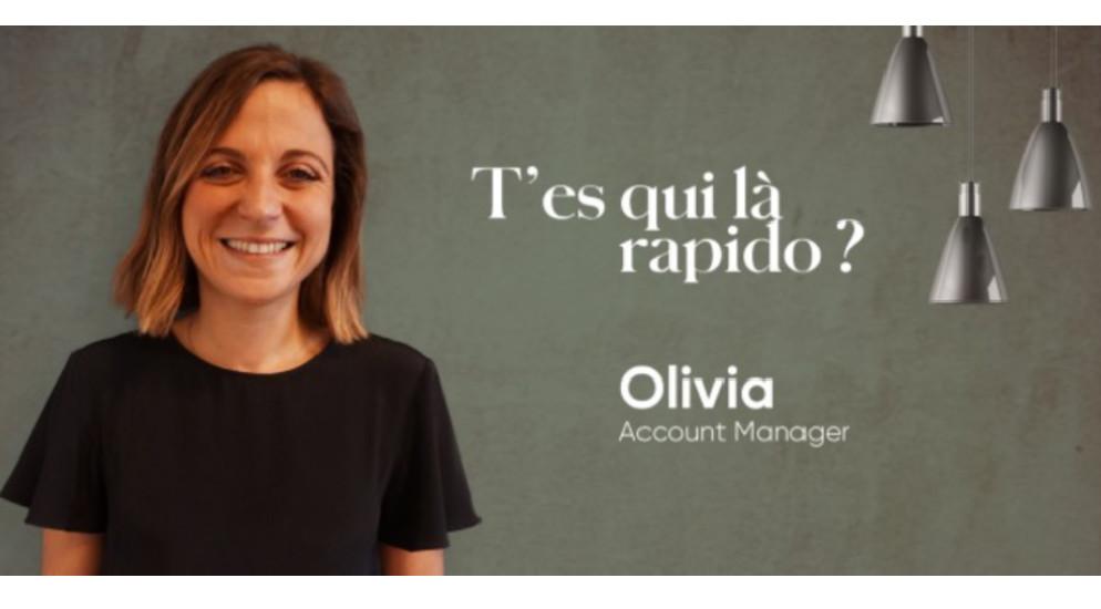 T'es qui là rapido meet Olivia, account manager !